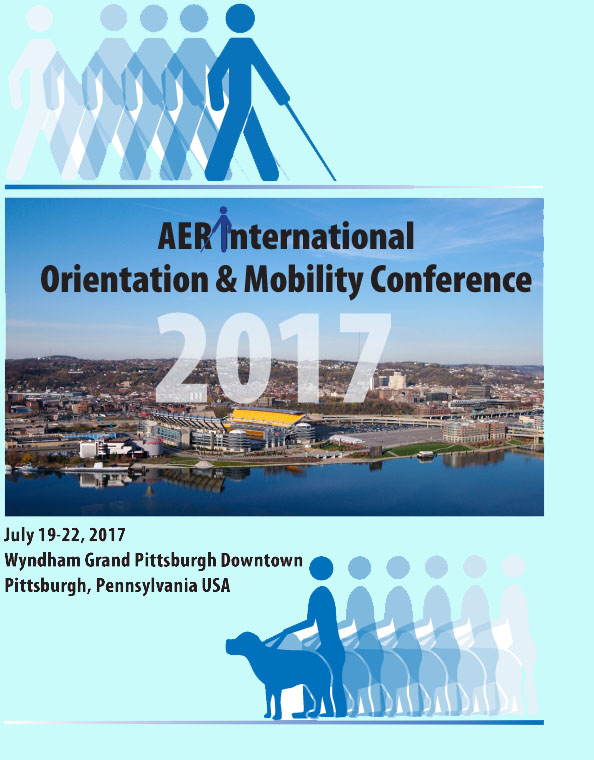 AER International Orientation and Mobility Conference, July 19-22, 2017 -- Wyndham Grand Pittsburgh Downtown, Pittsburgh Downtown, USA