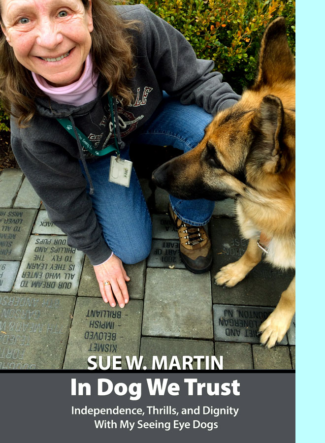 Sue W. Martin, In Dog We Trust, Independence, Thrills, and Dignity With My Seeing Eye Dogs.   Photo shows Sue smiling at us while down on one knee with her dog, touching a ground memorial plaque saying 'Kismet Beloved Impish Brilliant'